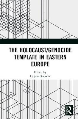 The Holocaust/Genocide Template in Eastern Europe book
