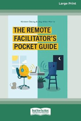 The Remote Facilitator's Pocket Guide (16pt Large Print Edition) by Kirsten Clacey