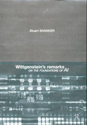 Wittgenstein's Remarks on the Foundations of AI by Stuart G. Shanker