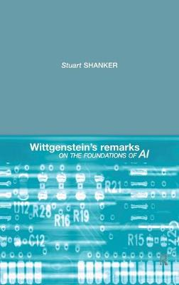 Wittgenstein's Remarks on the Foundations of AI by Stuart G. Shanker