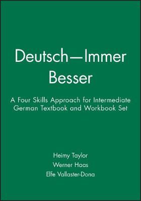 Deutsch - Immer Besser: A Four Skills Approach for Intermediate German: Textbook and Workbook by Heimy Taylor