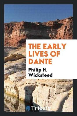 The Early Lives of Dante by Philip H Wicksteed