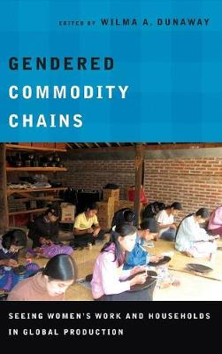 Gendered Commodity Chains by Wilma A. Dunaway