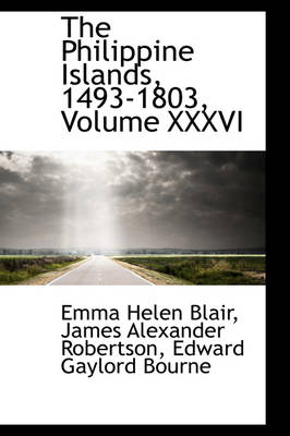 The Philippine Islands, 1493-1803, Volume XXXVI by Emma Helen Blair