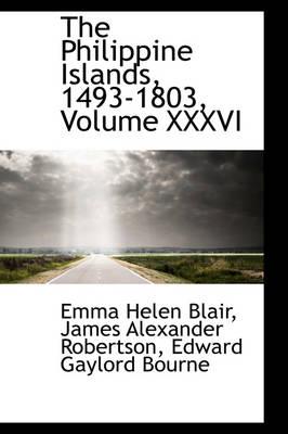 The Philippine Islands, 1493-1803, Volume XXXVI by Emma Helen Blair