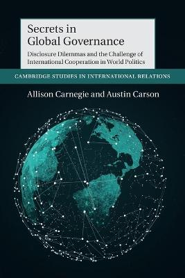 Secrets in Global Governance: Disclosure Dilemmas and the Challenge of International Cooperation book