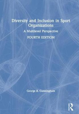 Diversity and Inclusion in Sport Organizations: A Multilevel Perspective by George B. Cunningham