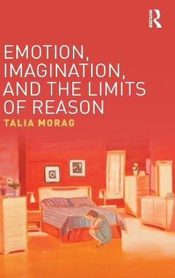 Emotion, Imagination, and the Limits of Reason by Talia Morag
