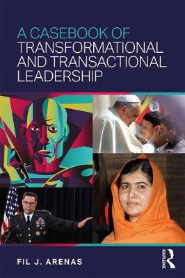 A Casebook of Transformational and Transactional Leadership by Fil J. Arenas