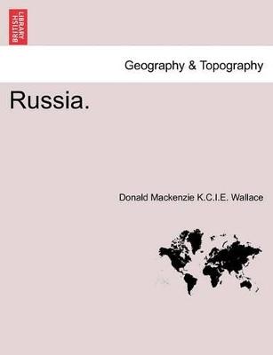 Russia. by Donald MacKenzie K C I E Wallace