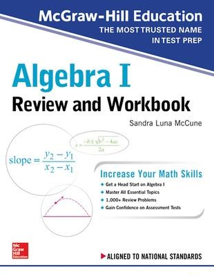 McGraw-Hill Education Algebra I Review and Workbook by Sandra Luna McCune