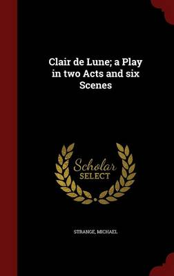 Clair de Lune; A Play in Two Acts and Six Scenes by Michael Strange