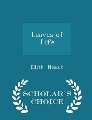 Leaves of Life - Scholar's Choice Edition by Edith Nesbit
