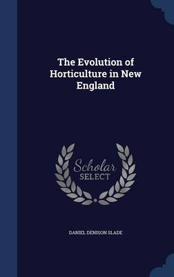 Evolution of Horticulture in New England by Daniel Slade