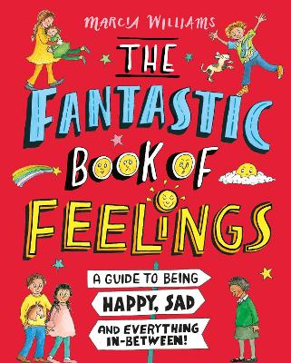 The Fantastic Book of Feelings: A Guide to Being Happy, Sad and Everything In-Between! by Marcia Williams