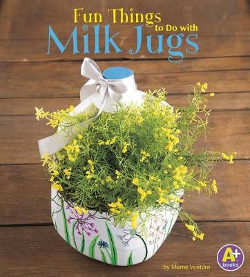 Fun Things to Do with Milk Jugs by Marne Ventura