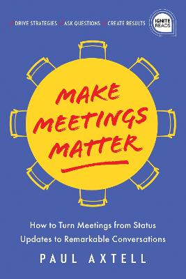 Make Meetings Matter: How to Turn Meetings from Status Updates to Remarkable Conversations book
