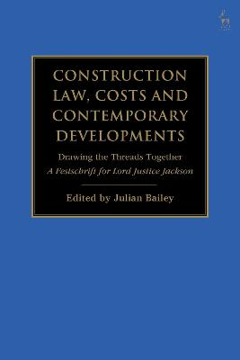Construction Law, Costs and Contemporary Developments: Drawing the Threads Together: A Festschrift for Lord Justice Jackson by Julian Bailey