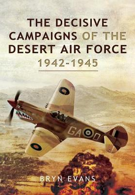The Decisive Campaigns of the Desert Air Force, 1942-1945 book