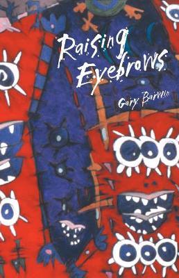 Raising Eyebrows by Gary Barwin