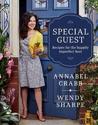 Special Guest: Recipes for the happily imperfect host by Wendy Sharpe