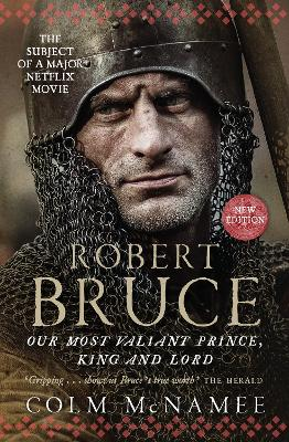 Robert Bruce: Our Most Valiant Prince, King and Lord by Colm McNamee