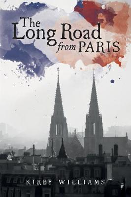 The Long Road From Paris: A Novel by Kirby Williams