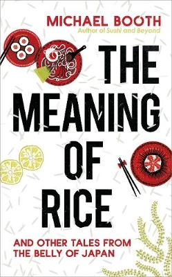 The Meaning of Rice by Michael Booth