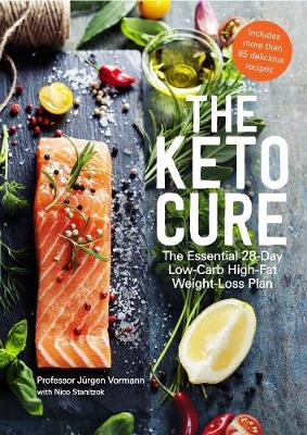 The Keto Cure: The Essential 28 Day Low-Carb High-Fat Weight-Loss Plan by Jurgen Vormann