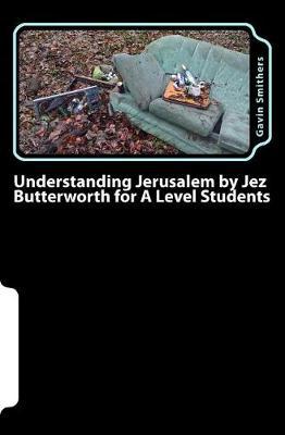 Understanding Jerusalem by Jez Butterworth for a Level Students by Gill Chilton