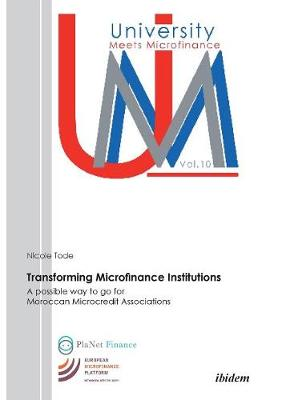 Transforming Microfinance Institutions. a Possible Way to Go for Moroccan Microcredit Associations by Nicole Tode