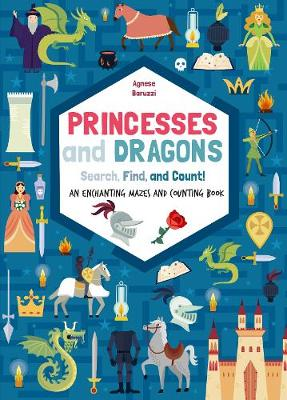 Princesses and Dragons : Search, Find and Count: An Enchanting Mazes and Counting Book by Agnese Baruzzi