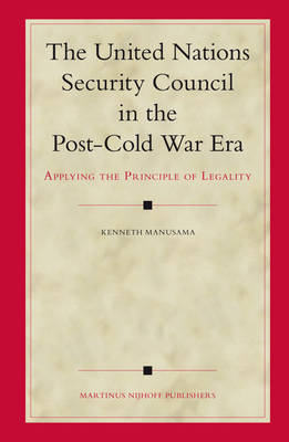 The United Nations Security Council in the Post-Cold War Era by Kenneth Manusama