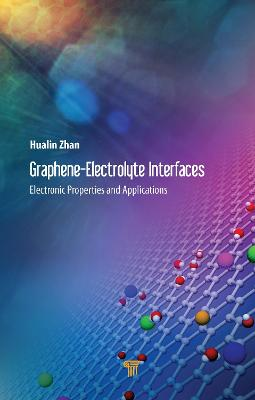 Graphene-Electrolyte Interfaces: Electronic Properties and Applications by Hualin Zhan
