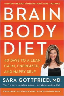 Brain Body Diet: 40 Days to a Lean, Calm, Energized, and Happy Self by Sara Gottfried