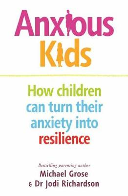 Anxious Kids: How children can turn their anxiety into resilience book