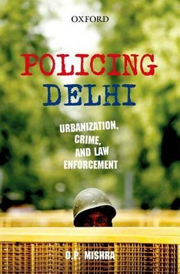 Policing Delhi by Om Prakash Mishra