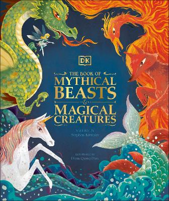 The Book of Mythical Beasts and Magical Creatures: Meet your favourite monsters, fairies, heroes, and tricksters from all around the world by DK