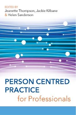 Person Centred Practice for Professionals by Jeanette S. Thompson