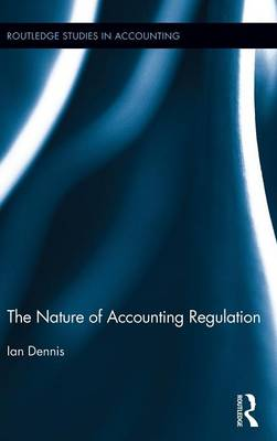 The Nature of Accounting Regulation by Ian Dennis