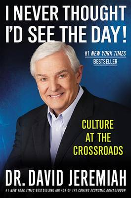 I Never Thought I'd See the Day! by David Jeremiah