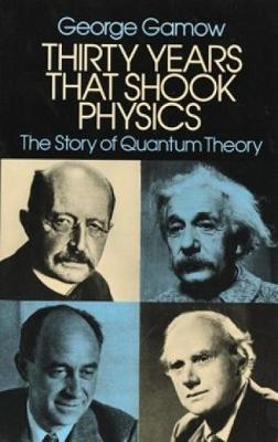 Thirty Years that Shook Physics by George Gamow