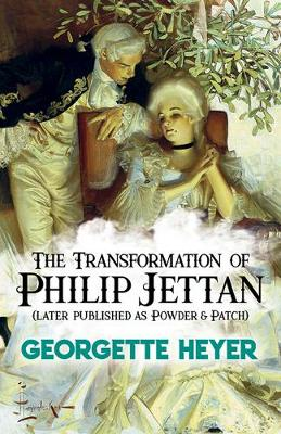 The Transformation of Philip Jettan: (later published as Powder and Patch) by Georgette Heyer