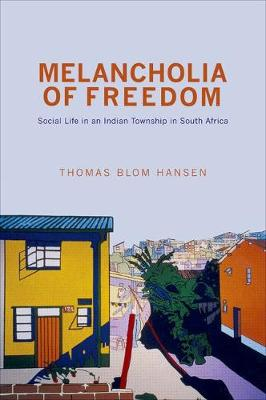 Melancholia of Freedom by Thomas Blom Hansen