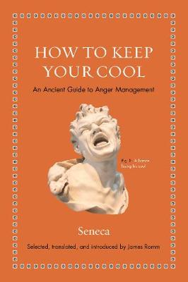 How to Keep Your Cool: An Ancient Guide to Anger Management by Seneca