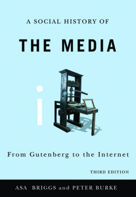 Social History of the Media - From Gutenberg to   the Internet 3E by Peter Burke