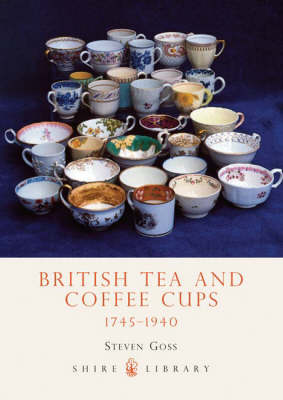 British Tea and Coffee Cups, 1745-1940 by Steve Goss