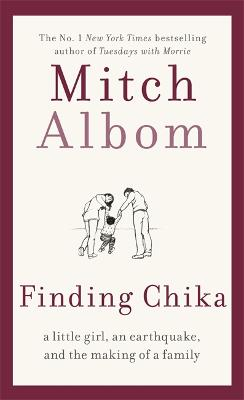 Finding Chika: A heart-breaking and hopeful story about family, adversity and unconditional love by Mitch Albom