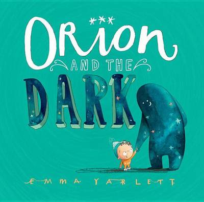 Orion and the Dark by Emma Yarlett