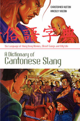 A Dictionary of Cantonese Slang by Kingsley Bolton